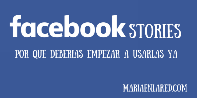Facebook Stories - ¡Utilízalas ya!