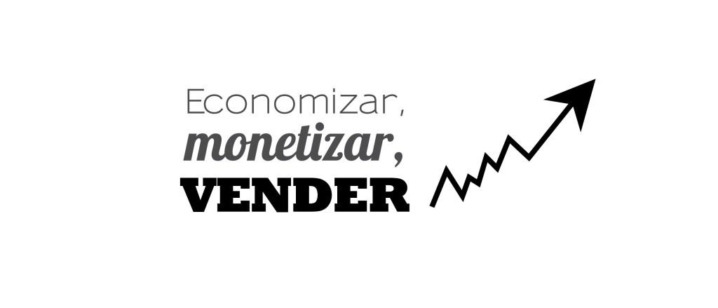 Economizar, Monetizar, Vender