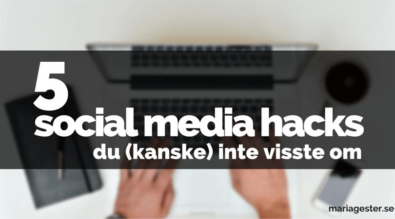 5 social media hacks du (kanske) inte visste om