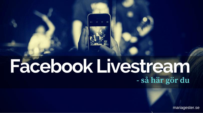 Facebook Livestream - så här gör du