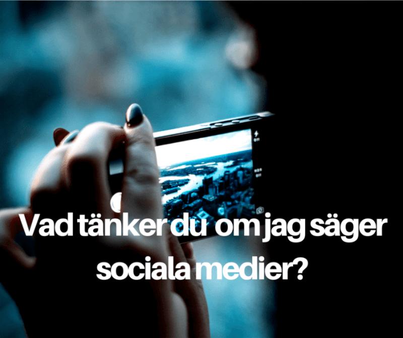 vad tänker du om jag säger sociala medier?