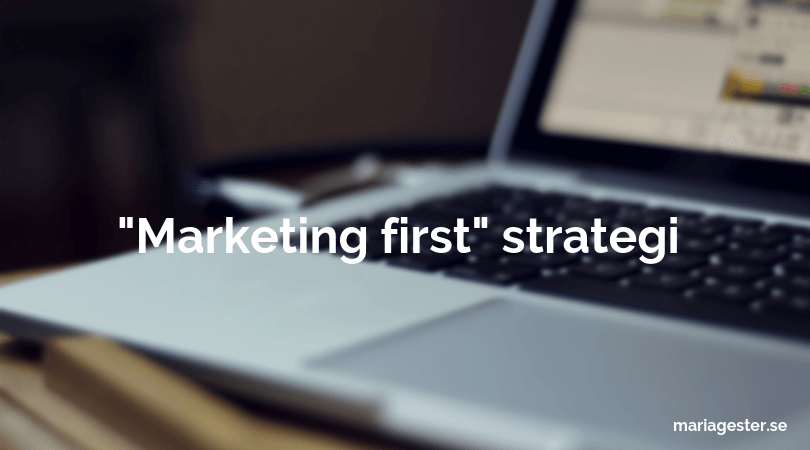 använd en marketing first strategi