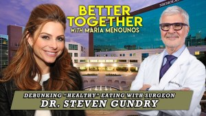 Dr. Steven Gundry Better Together with Maria Menounos