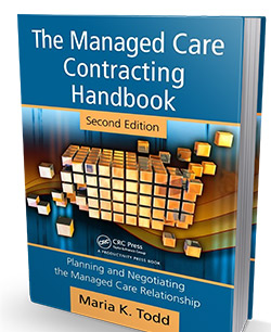 Managed Care Contracting Handbook , 2nd edition written by Maria Todd is like no other book on the market. It was originally designed as self-help training book to help clients navigate the complexities of managed care contracting with insurers and employers. and derive the greatest value from time spent with Maria during one-on-one consulting. It is now available for purchase at all major retail and online booksellers.