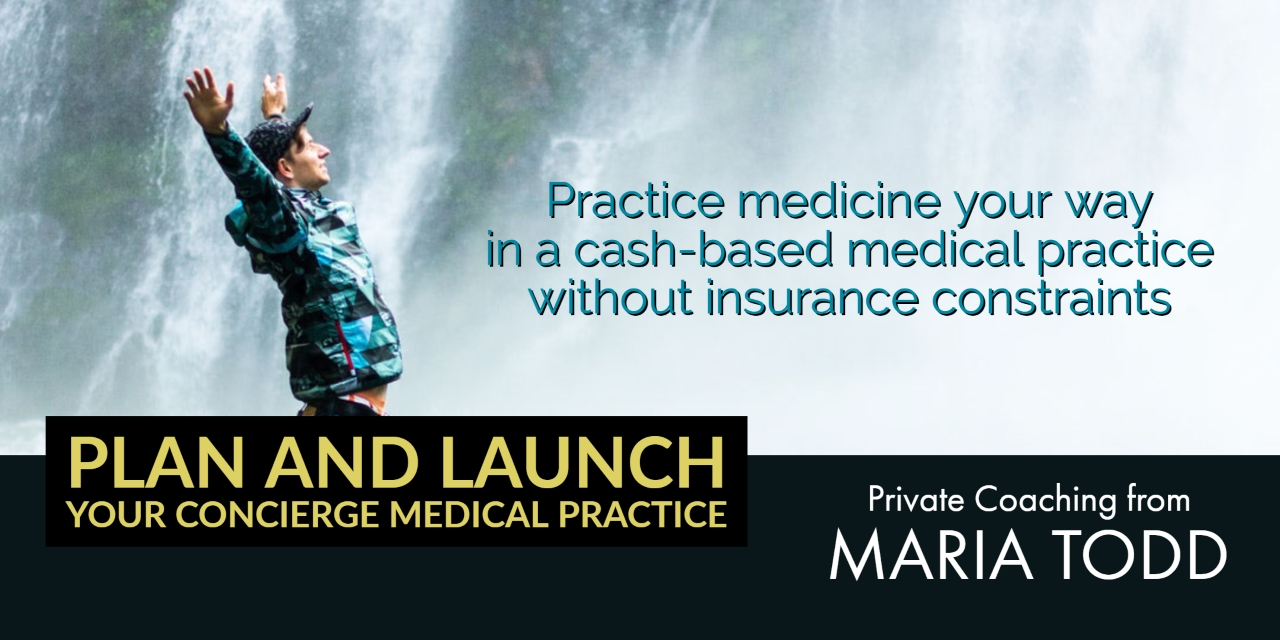 AskMariaTodd™ provides concierge physician coaching for physicians who are ready to break free from the managed care business model.