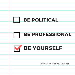"Be political, be professional, be yourself image on ""Linkedin, Politics and your Brand"" article as featured on mariedeveaux.com"
