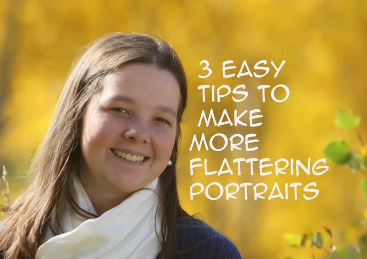 3 Easy Tips to Make More Flattering Portraits