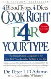 Cook Right 4 Your Type: The Practical Kitchen Companion to Eat Right 4 Your Type, Including More Than 200 Original Recipes, as Well as Individualized 30-day Meal Plans for Staying Healthy, Living Longer, and Achieving Your Ideal Weight