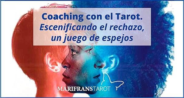 Coaching con el Tarot. Escenificando el rechazo en marifranstarot.com