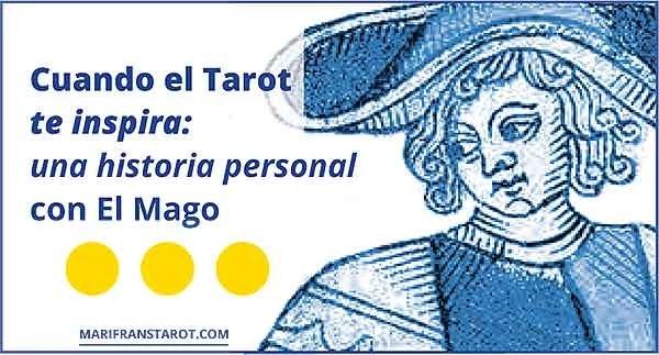 Cuando el Tarot te inspira: una historia personal con El Mago en marifranstarot.com