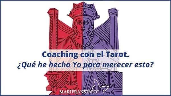 Coaching con el Tarot. ¿Qué he hecho yo para merecer esto? en marifranstarot.com