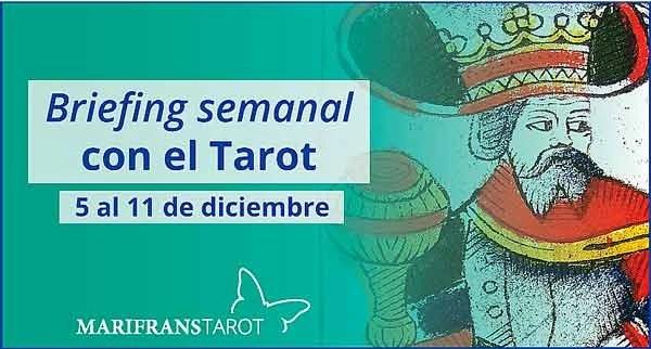 5 al 11 de diciembre 2016 Briefing semanal con el Tarot en marifranstarot.com