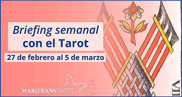 27 de febrero al 5 de marzo2017 Briefing semanal con el Tarot en marifranstarot.com