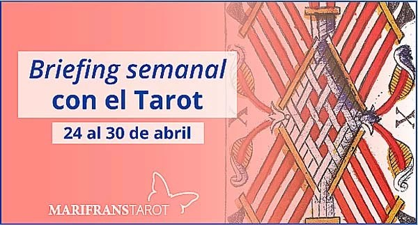 24 al 30 de abril 2017 Briefing semanal con el Tarot en marifranstarot.com