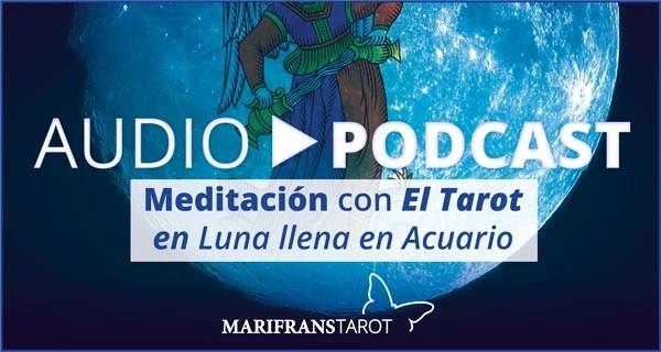 Audio Meditación podcast con Tarot evolutivo en Luna Llena en Acuario en marifranstarot.com