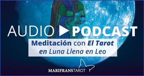 Podcast audio meditación Tarot evolutivo en Luna Llena en Leo