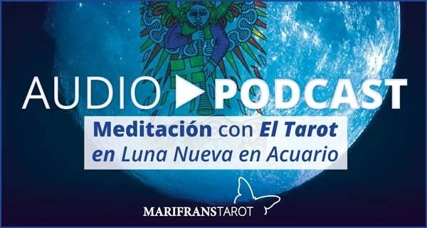 Podcast audio meditación Tarot evolutivo en Luna Nueva Acuario