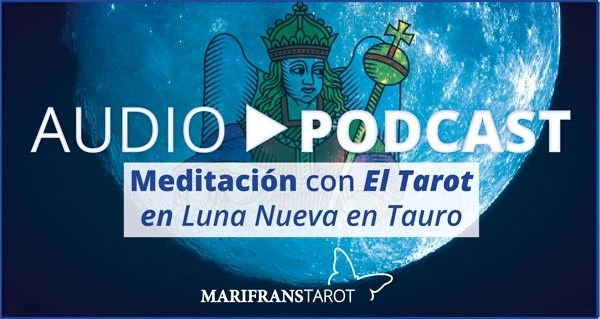 Audio Meditación podcast con Tarot evolutivo en Luna Nueva en Tauro en marifranstarot.com