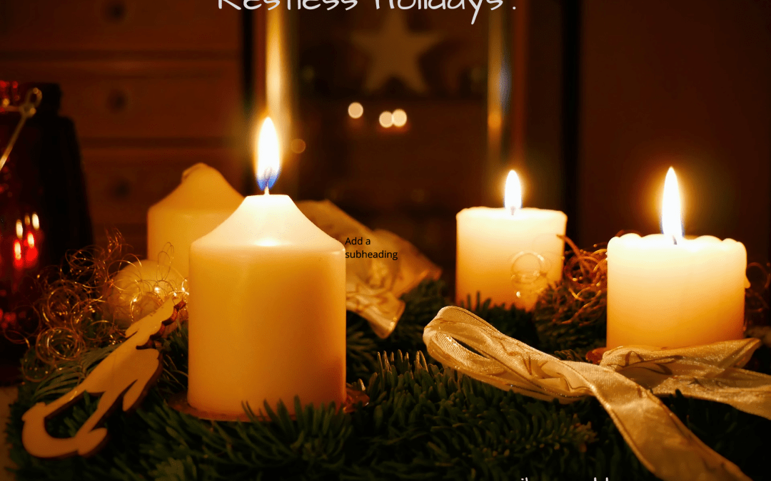 Restless Holidays?