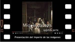 El imperio de las imágenes, segunda parte de la presentación de Miquel Bassols