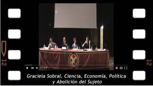 Graciela Sobral. Ciencia, Economía, Política y Abolición del Sujeto