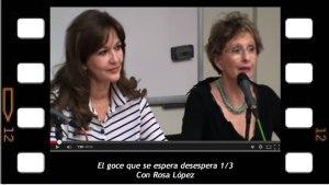 """El goce que se espera desespera"""" 1/3  con Rosa López"""