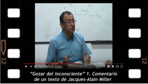 Gozar del inconsciente 1. Comentario de un texto de Jacques-Alain Miller