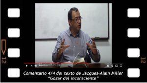 """Comentario 4/4 del texto de Jacques Alain Miller """"Gozar del inconsciente"""""""