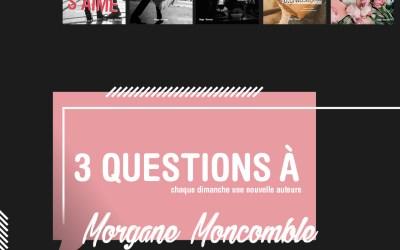 3 questions à : Morgane Moncomble – Interview #5