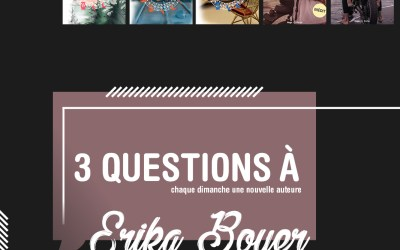 3 questions à : Erika Boyer – Interview #6