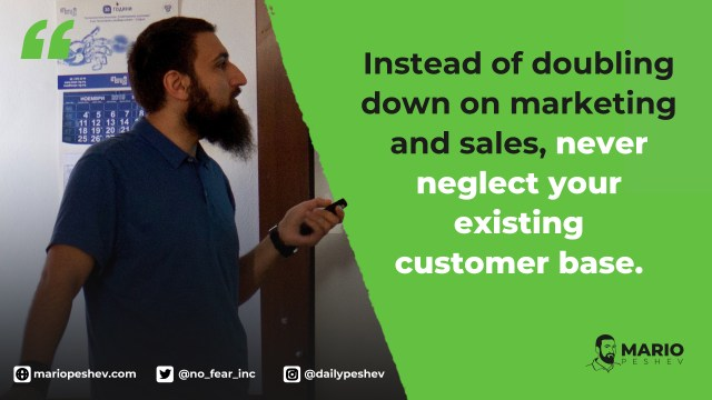 Never neglect your existing customer base