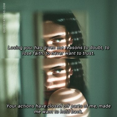 losing you has given me reasons to doubt