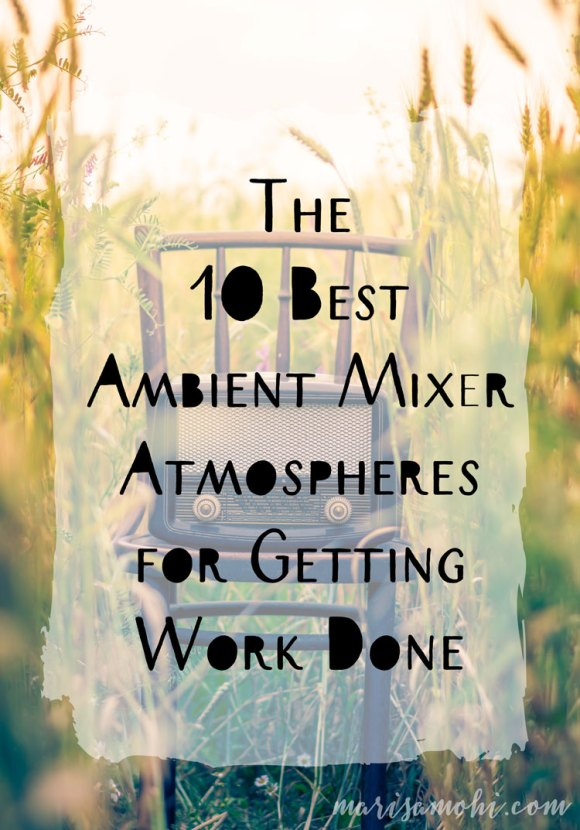 The 10 best Ambient Mixer Atmospheres for Getting Work Done