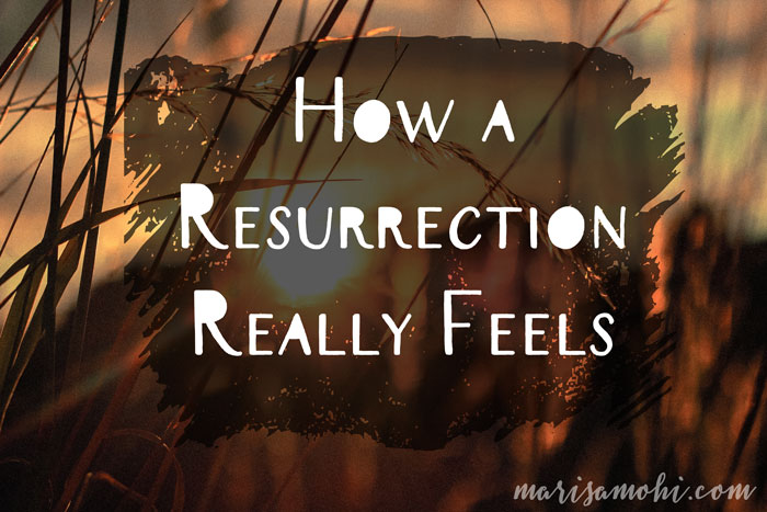 How a Resurrection Really Feels
