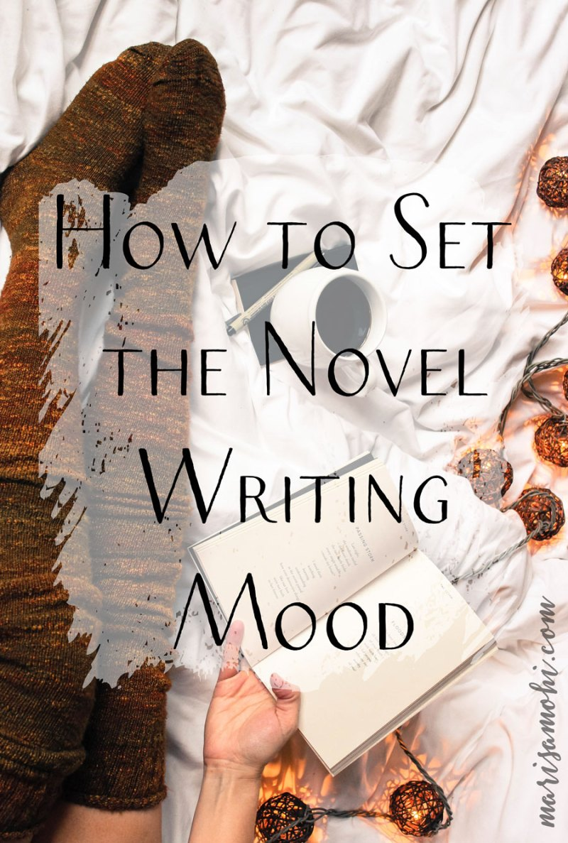 How to Set the Novel Writing Mood | If you're looking for ways to get in the right headspace to finish your novel, check out these tips for how to set the novel writing mood.