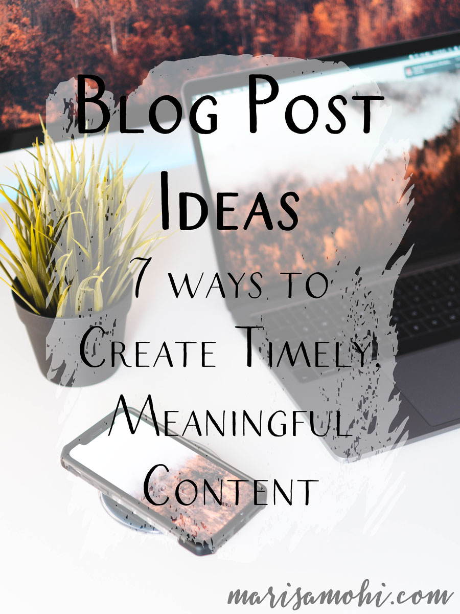 Blog Post Ideas: 7 Ways to Create Timely, Meaningful Content