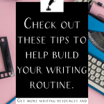 "A blue typewriter on a pink backdrop with the text ""Check out these tips to help build your writing routine."""