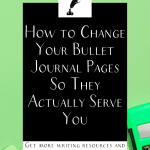 """a green desk with green supplies and the text """"How to Change Your Bullet Journal Pages So They Actually Serve You"""""""