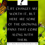 """a butterfly on a flower with the text """"life changes are worth it, but here are some of the growing pains that come along with them."""""""