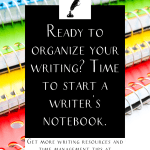 """colorful notebooks with the text """"ready to organize your writing? Time to start a writer's notebook."""""""