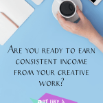 "Blue background with some notebooks and a coffee mug with the text ""Are You Ready to Earn Consistent Income from Your Creative Work?"""