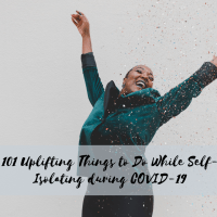 101 Uplifting Things to Do While Self-Isolating During COVID-19 Pandemic