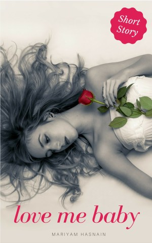 Romantic Short Stories: Love Me Baby, www.mariyamhasnain.com