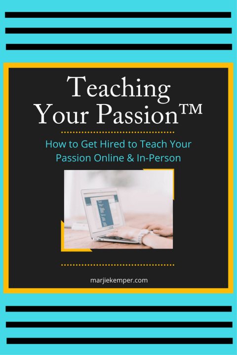 Teaching Your Passion™ - How to Get Hired to Teach in Stores, at Retreats and Trade Shows, and Online (Marjie Kemper)