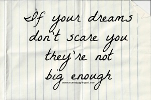 if-your-dreams-dont-scare-you-theyre-not-big-enough