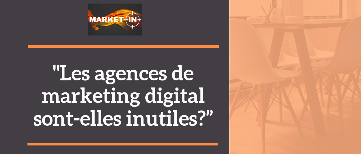"""Les agences de marketing digital sont-elles inutiles?"""