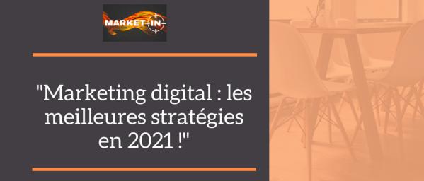 Marketing digital les meilleures stratégies en 2021 !