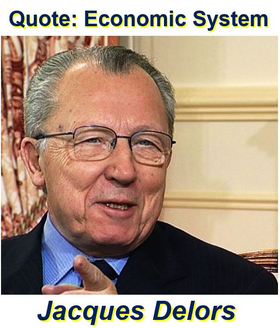 Jacques Delors economic system quote