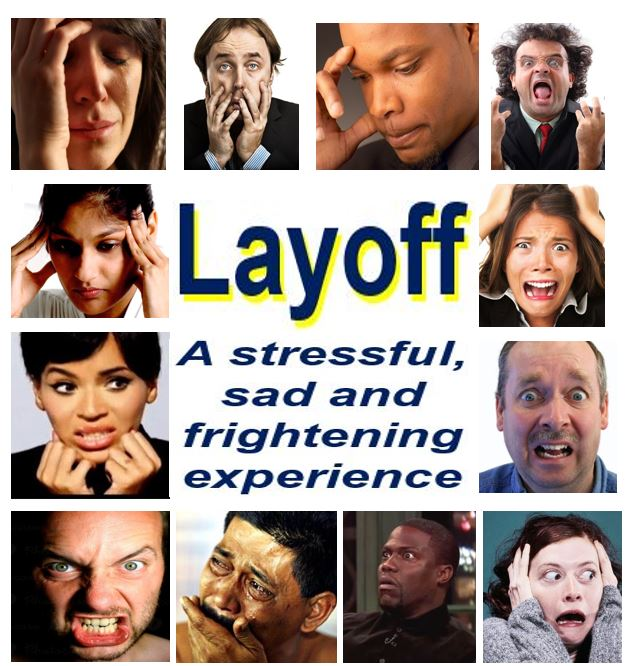 Layoff is a frightening, sad and stressful experience