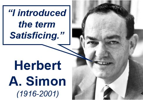 Herbert A Simon introduced the term Satisficing